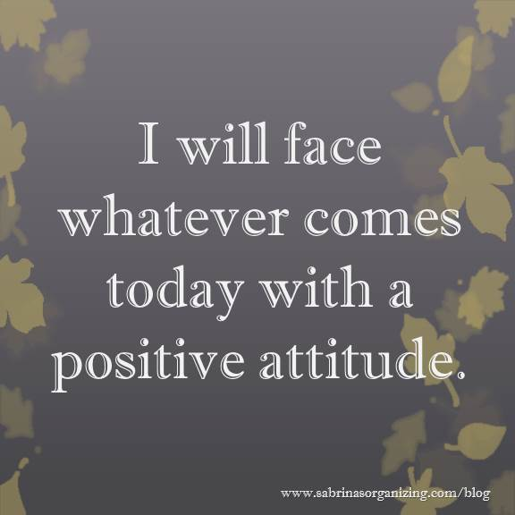 I Will Face Whatever Comes Today With A Positive Attitude