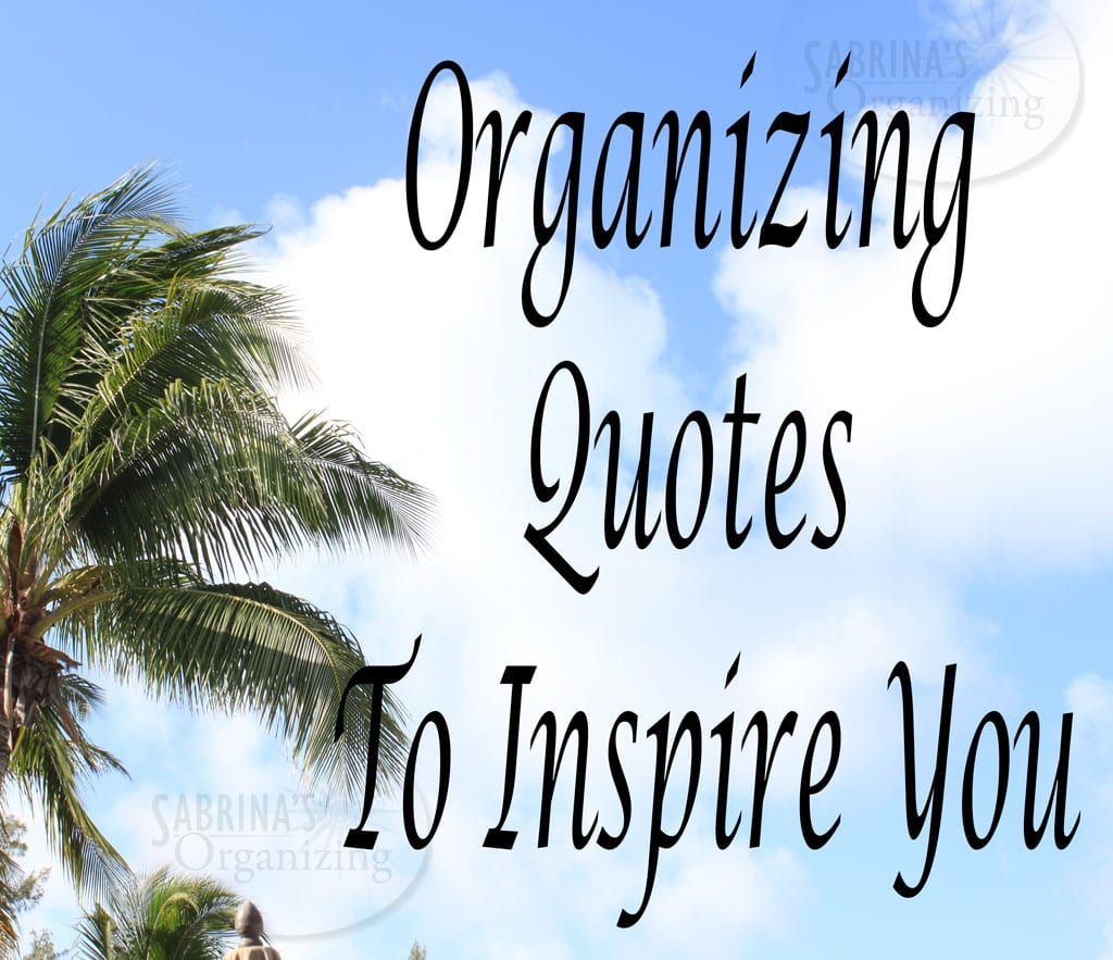 Quotes To Inspire Organizing Quotes To Inspire You  Sabrina's Organizing