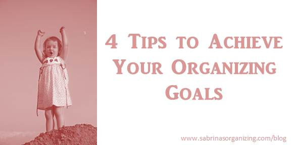 4 tips to achieve your organizing goals