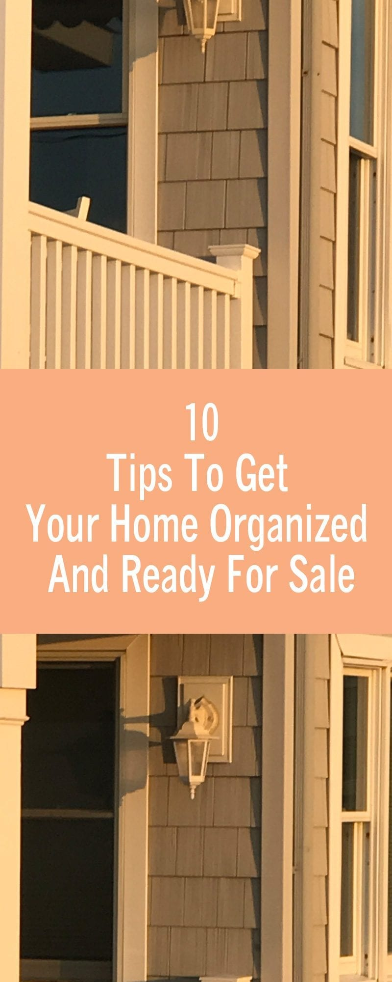 10 Tips To Get Your Home Organized And Ready For Sale