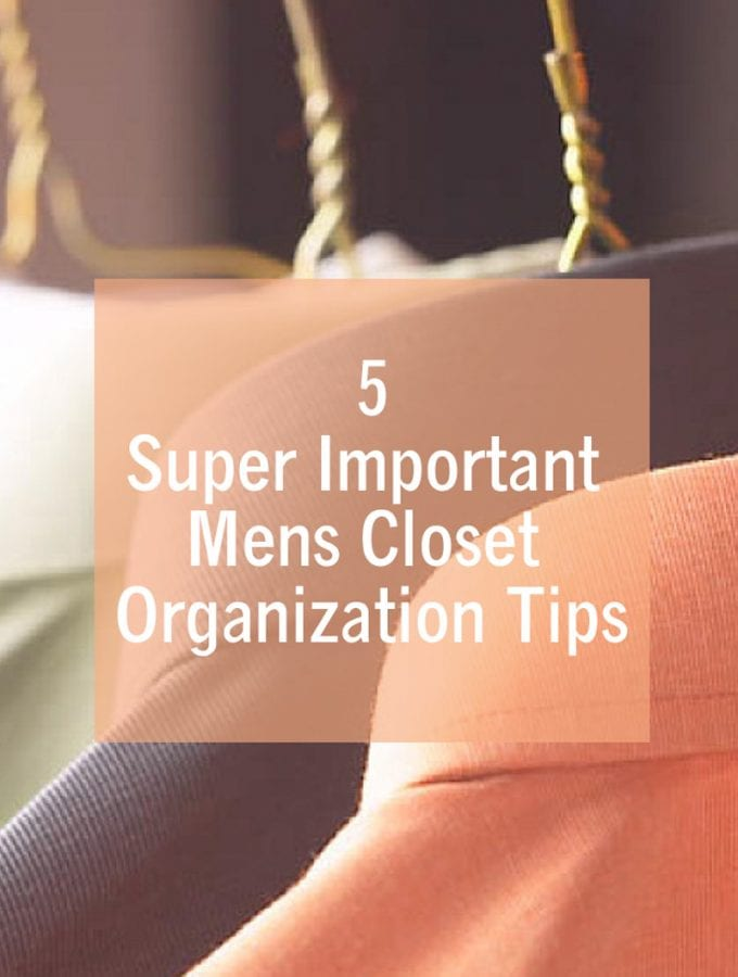 5 Super Important Mens Closet Organization Tips