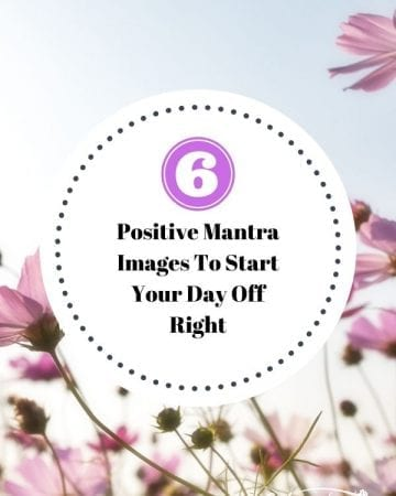 Six Positive Mantra Images To Start Your Day Off Right