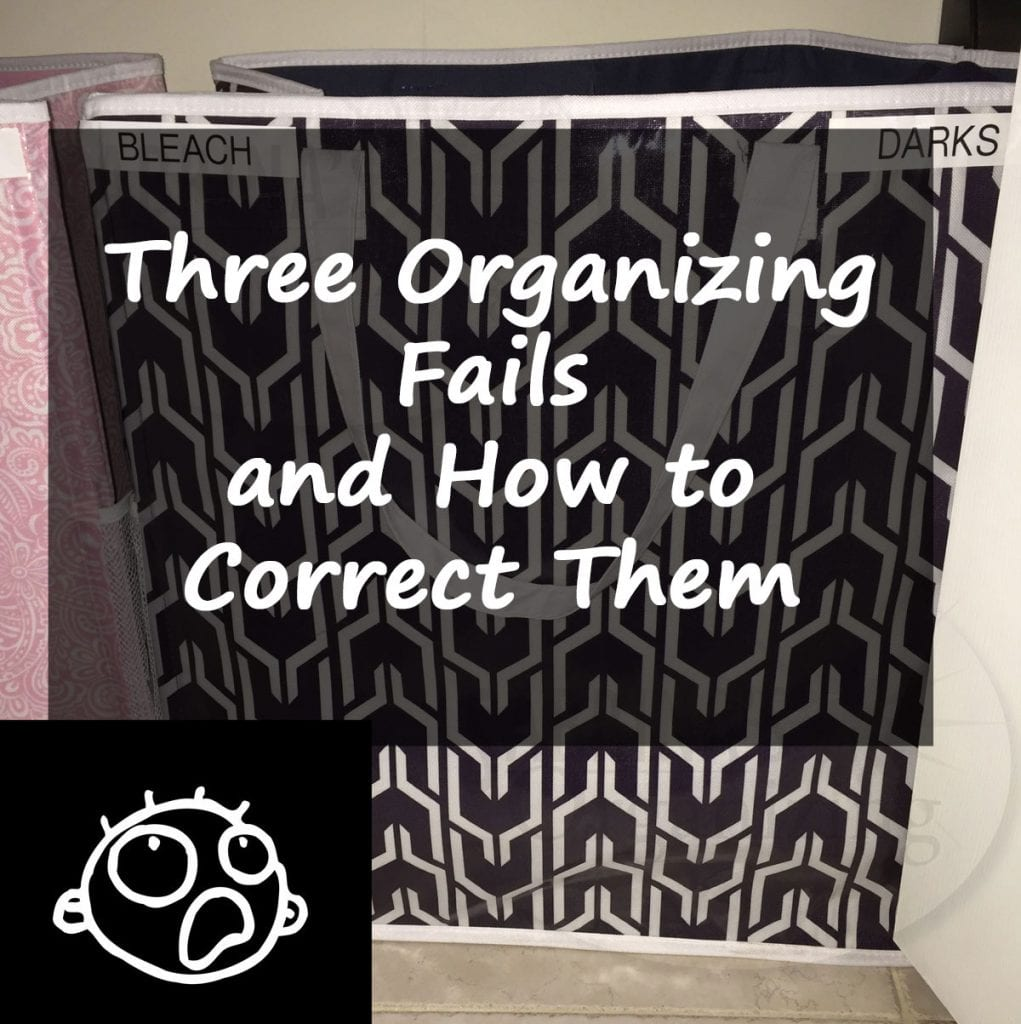Three Organizing Fails and How to Correct Them