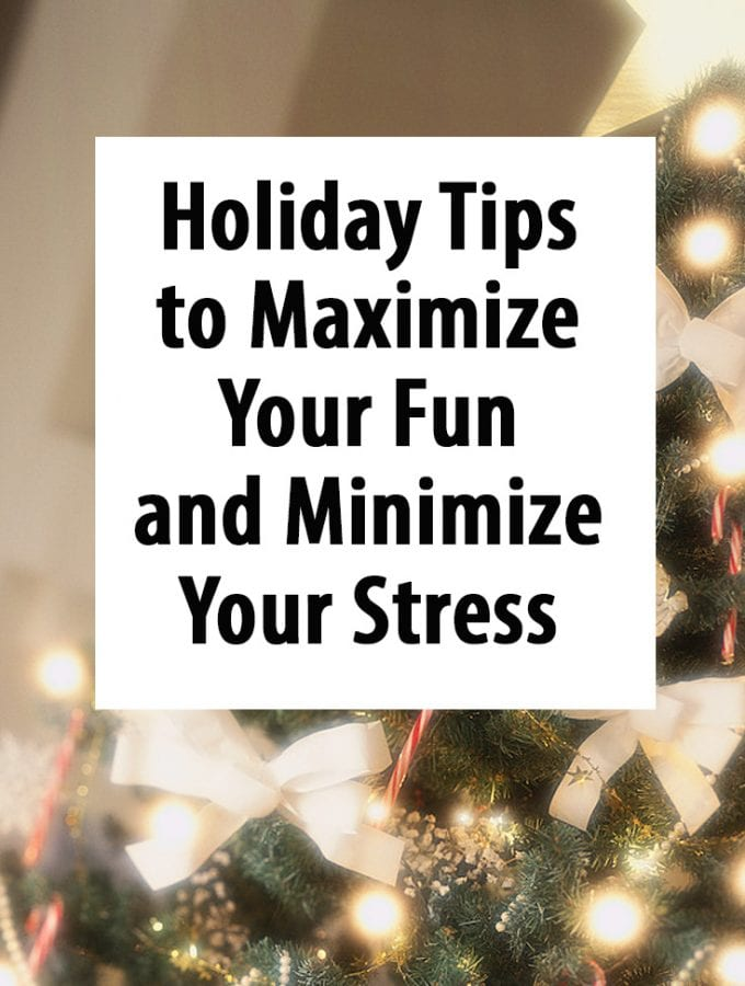 Holiday Tips to Maximize Fun and Minimize Stress