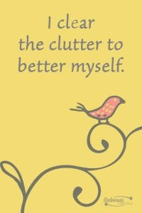 I clear the clutter to better myself