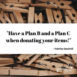 Have a Plan B and a Plan C when donating your items! ~ Sabrina Quairoli