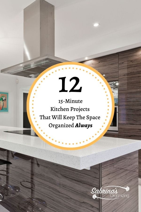 Twelve 15 Minute Kitchen Projects That Will Keep The Space Organized Always